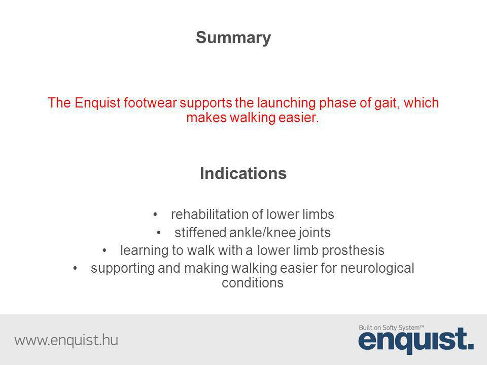 Summary The Enquist footwear supports the launching phase of gait, which makes walking easier. Indications.