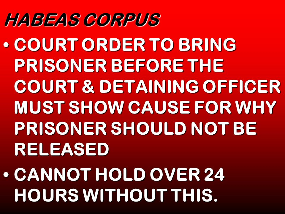 HABEAS CORPUS COURT ORDER TO BRING PRISONER BEFORE THE COURT & DETAINING OFFICER MUST SHOW CAUSE FOR WHY PRISONER SHOULD NOT BE RELEASED.
