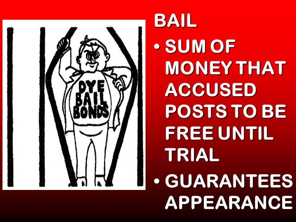 BAIL SUM OF MONEY THAT ACCUSED POSTS TO BE FREE UNTIL TRIAL GUARANTEES APPEARANCE