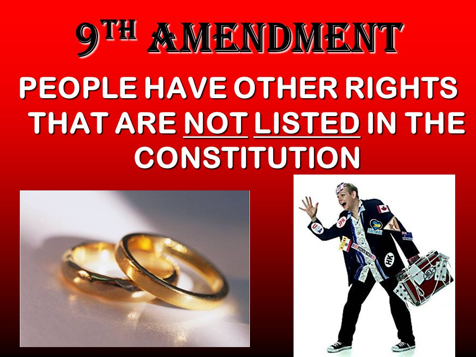 PEOPLE HAVE OTHER RIGHTS THAT ARE NOT LISTED IN THE CONSTITUTION