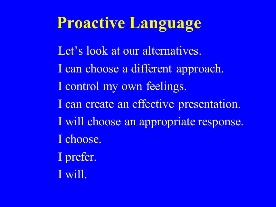 Proactive Language Let's look at our alternatives.