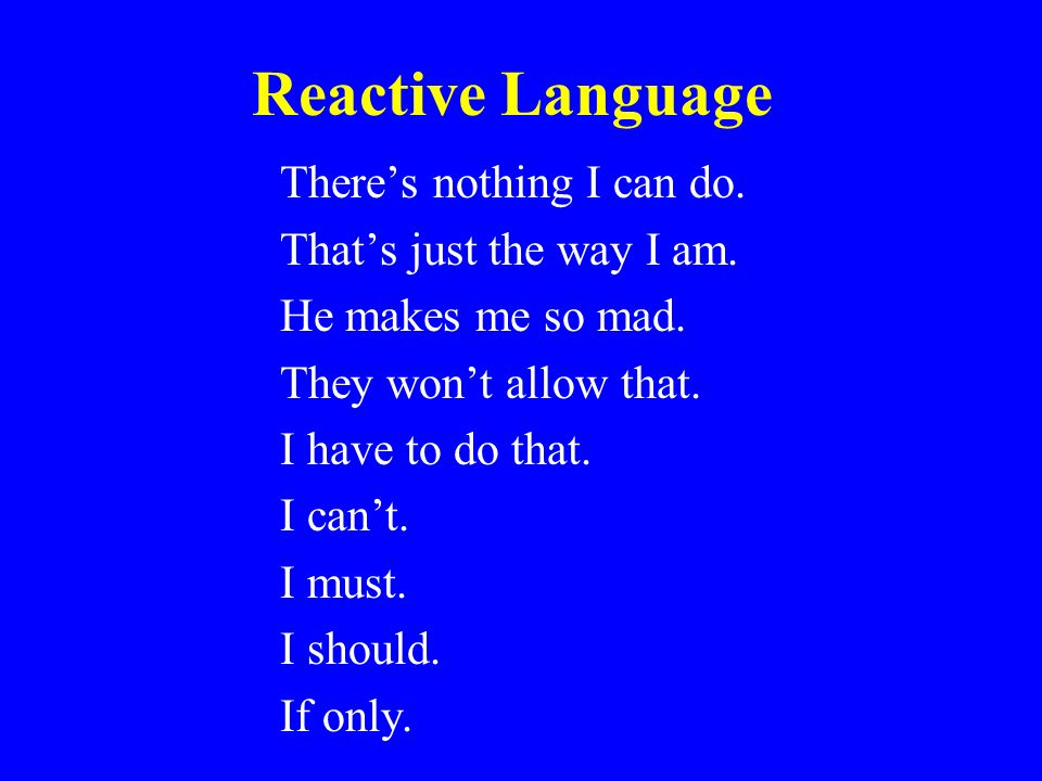 Reactive Language There's nothing I can do. That's just the way I am.