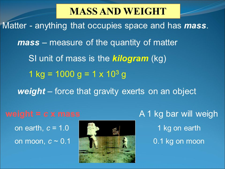 MASS AND WEIGHT Matter - anything that occupies space and has mass.