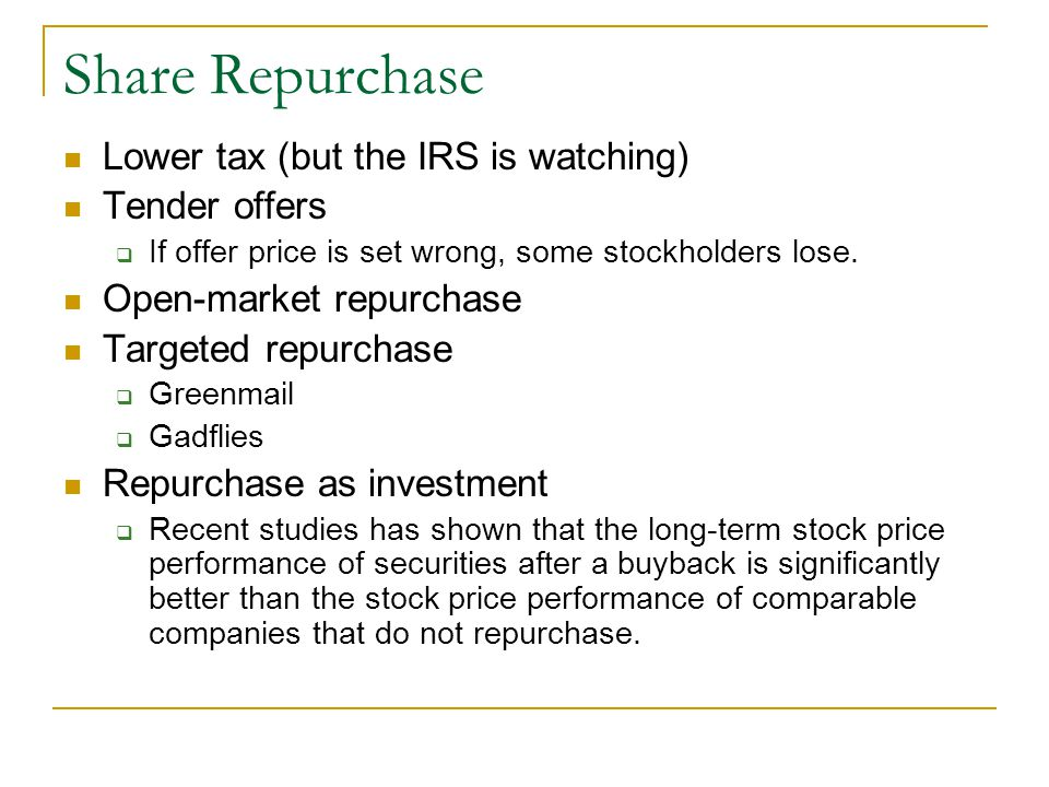 Share Repurchase Lower tax (but the IRS is watching) Tender offers