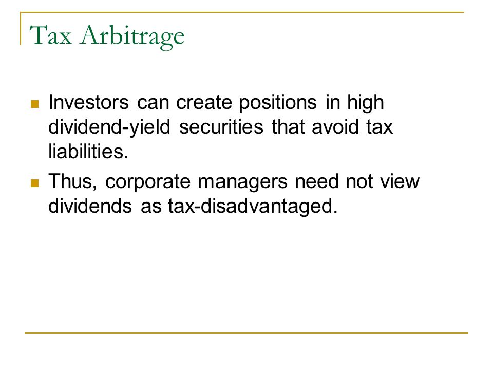 Tax Arbitrage Investors can create positions in high dividend-yield securities that avoid tax liabilities.