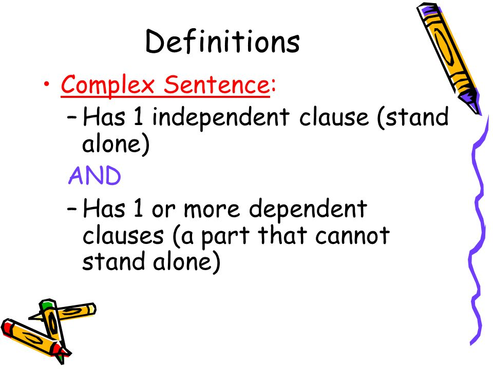 Definitions Complex Sentence: Has 1 independent clause (stand alone)