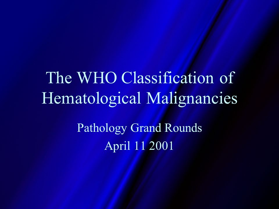 The WHO Classification of Hematological Malignancies