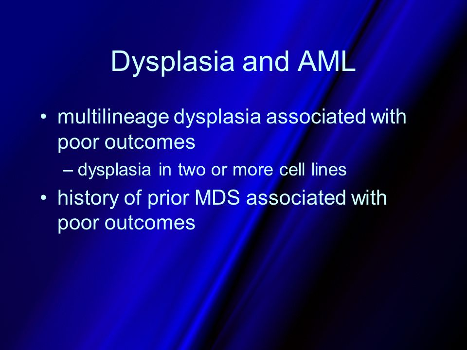 Dysplasia and AML multilineage dysplasia associated with poor outcomes