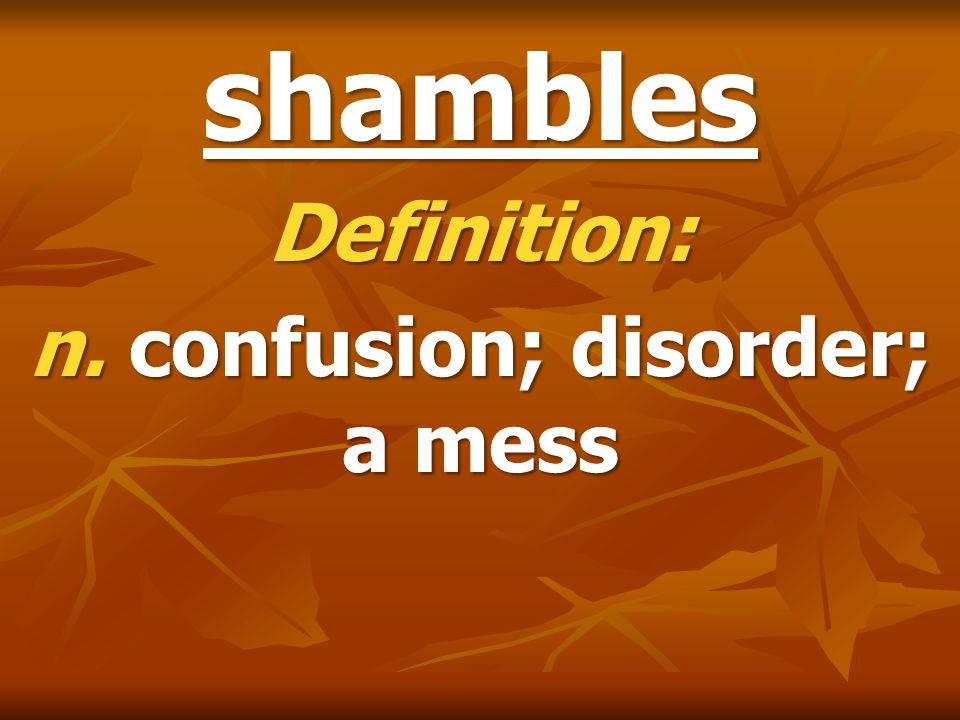 Definition: n. confusion; disorder; a mess