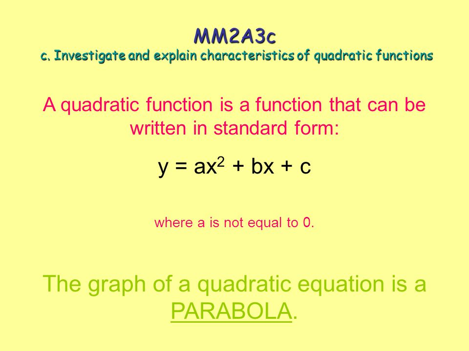 The graph of a quadratic equation is a PARABOLA.