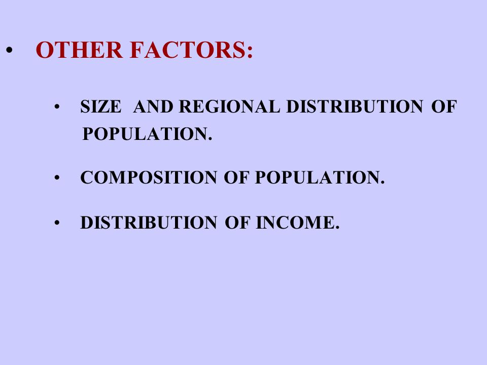 OTHER FACTORS: SIZE AND REGIONAL DISTRIBUTION OF POPULATION.