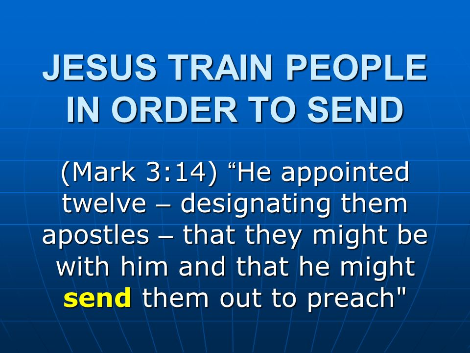 JESUS TRAIN PEOPLE IN ORDER TO SEND