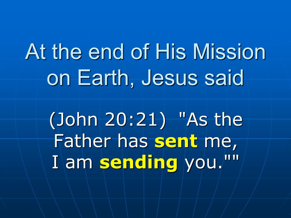 At the end of His Mission on Earth, Jesus said