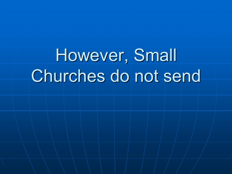 However, Small Churches do not send