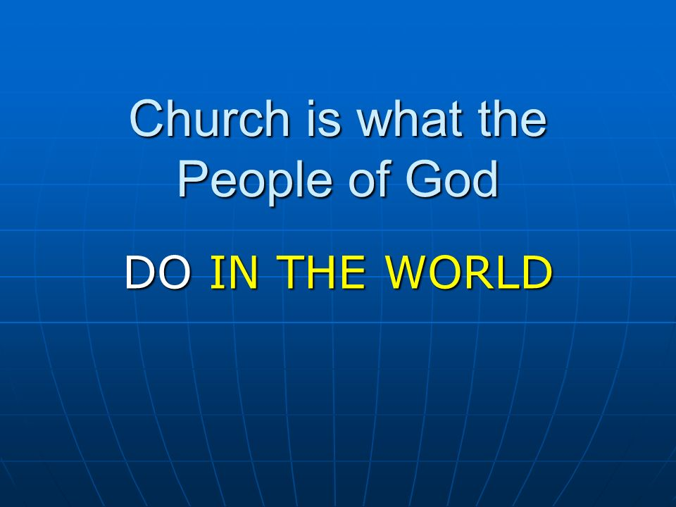 Church is what the People of God