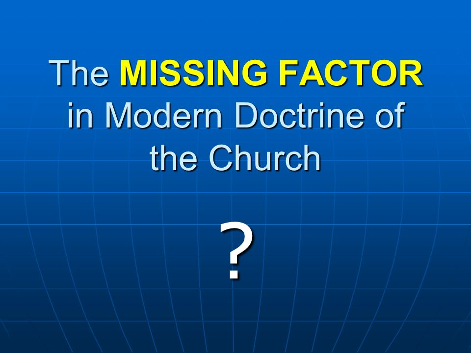 The MISSING FACTOR in Modern Doctrine of the Church