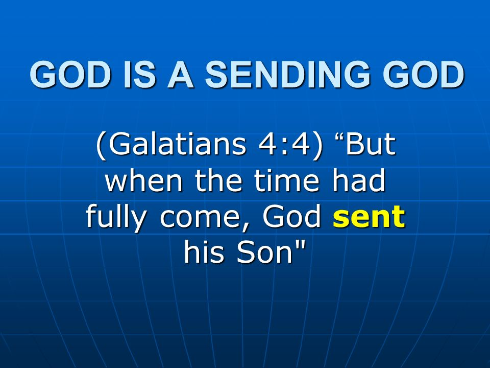(Galatians 4:4) But when the time had fully come, God sent his Son