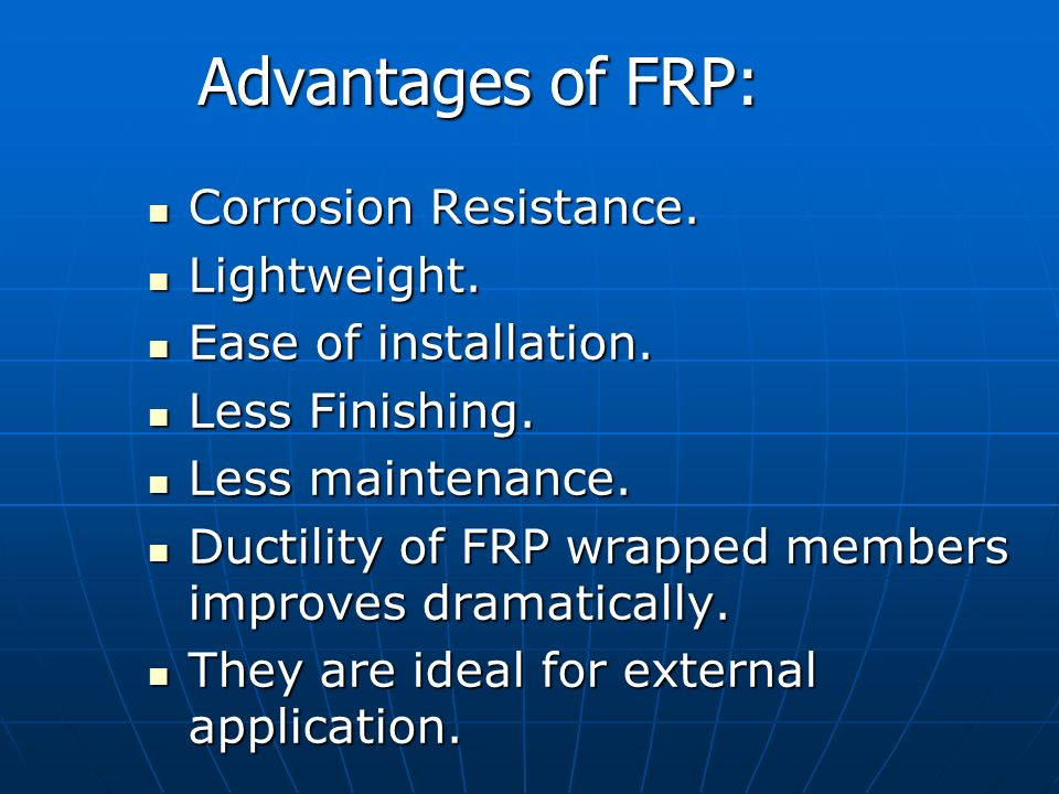 Advantages of FRP: Corrosion Resistance. Lightweight.