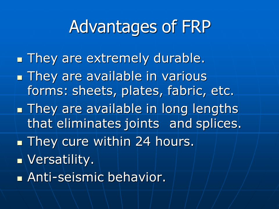 Advantages of FRP They are extremely durable.
