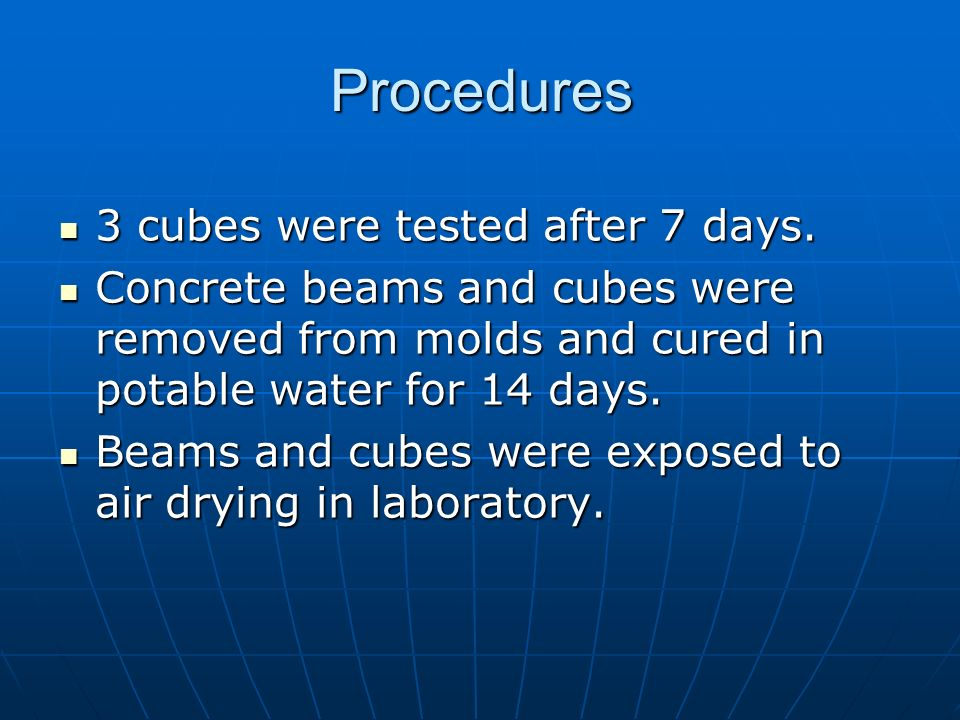 Procedures 3 cubes were tested after 7 days.