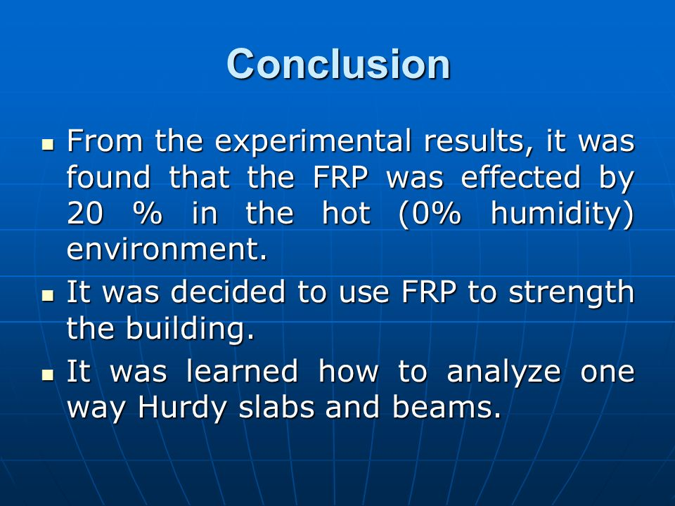 Conclusion From the experimental results, it was found that the FRP was effected by 20 % in the hot (0% humidity) environment.