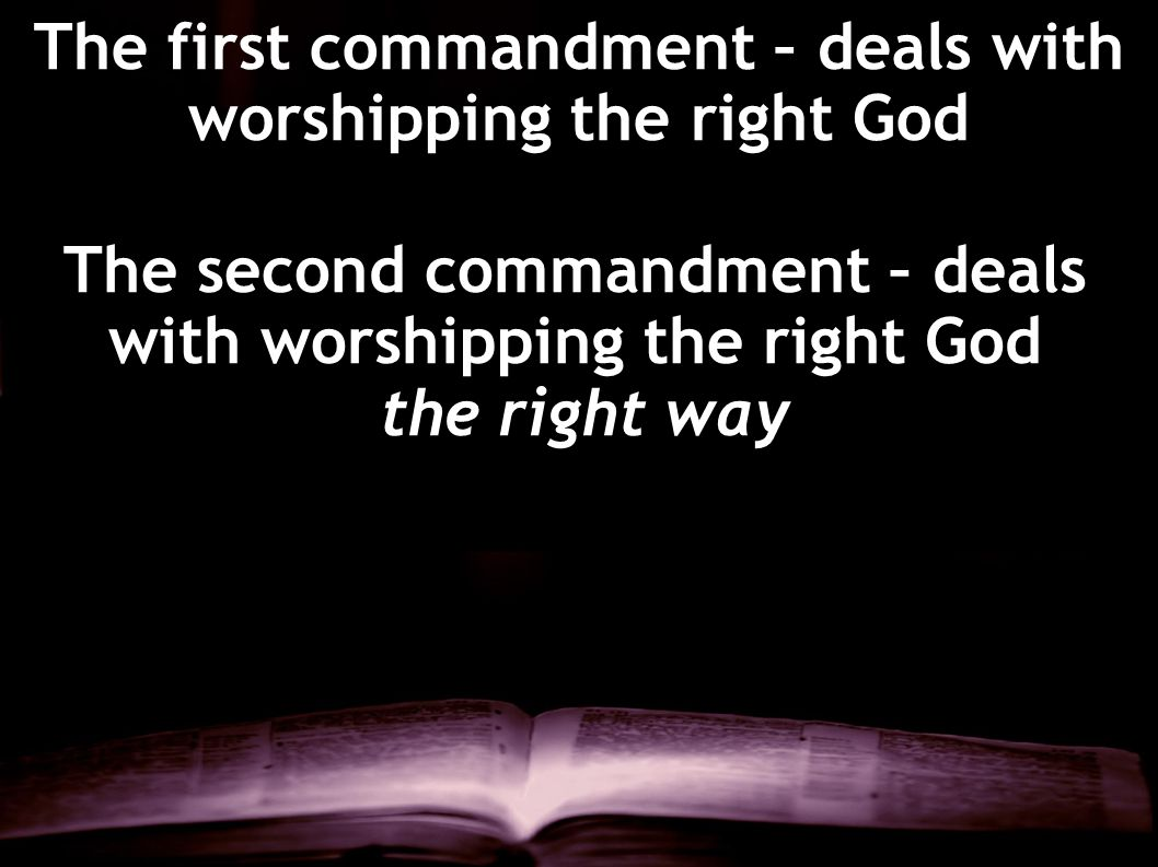 The first commandment – deals with worshipping the right God
