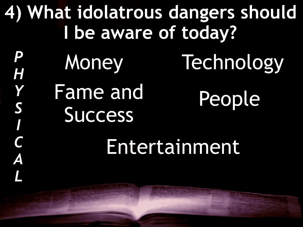 4) What idolatrous dangers should I be aware of today