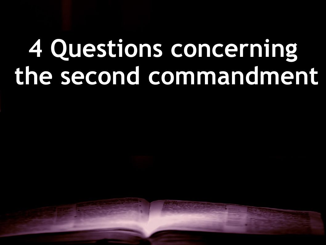 4 Questions concerning the second commandment