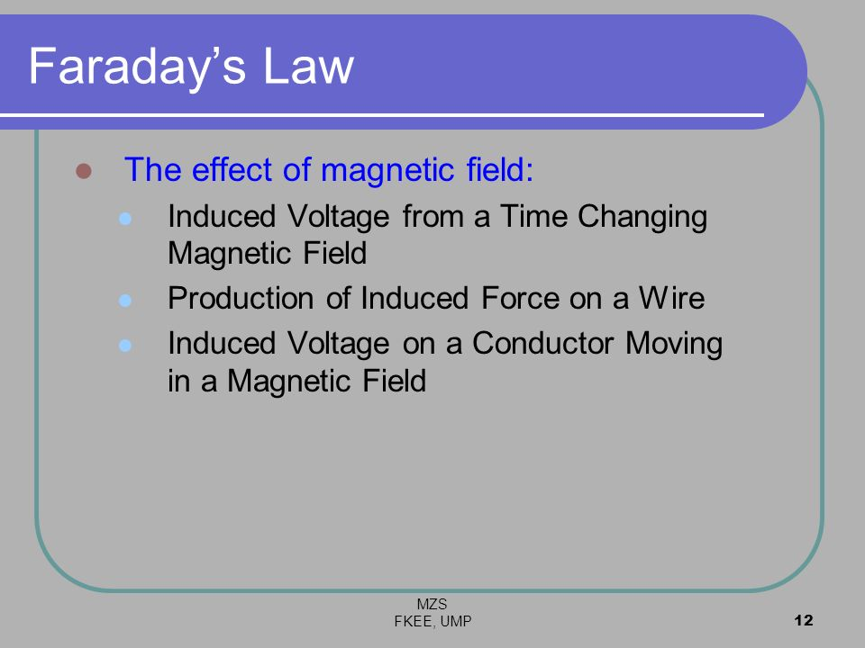 Faraday's Law The effect of magnetic field: