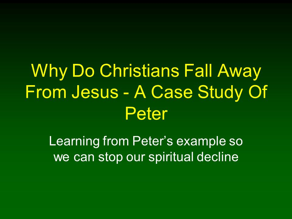 Why Do Christians Fall Away From Jesus - A Case Study Of Peter