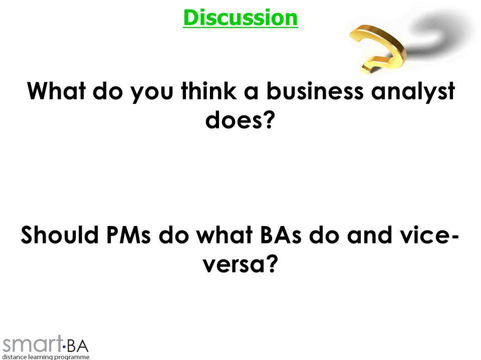 Discussion What do you think a business analyst does Should PMs do what BAs do and vice-versa