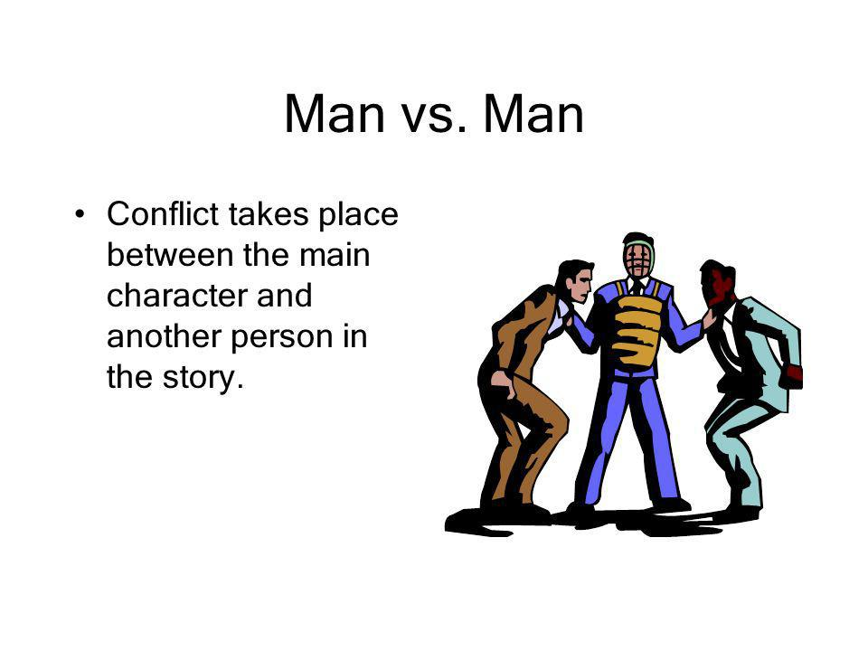 Man vs. Man Conflict takes place between the main character and another person in the story.