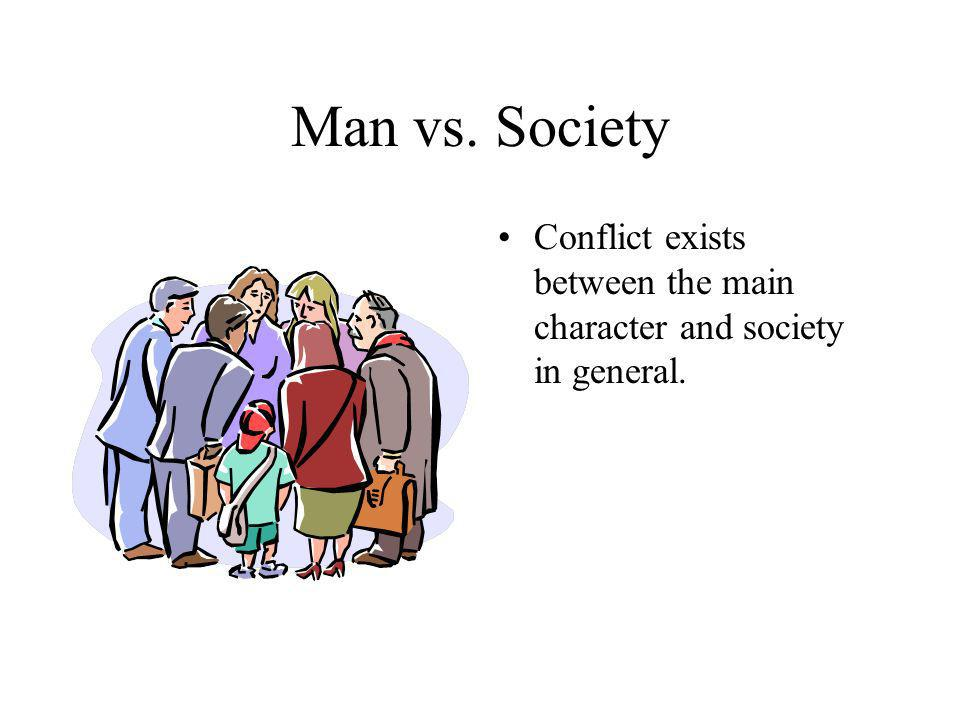 Man vs. Society Conflict exists between the main character and society in general.
