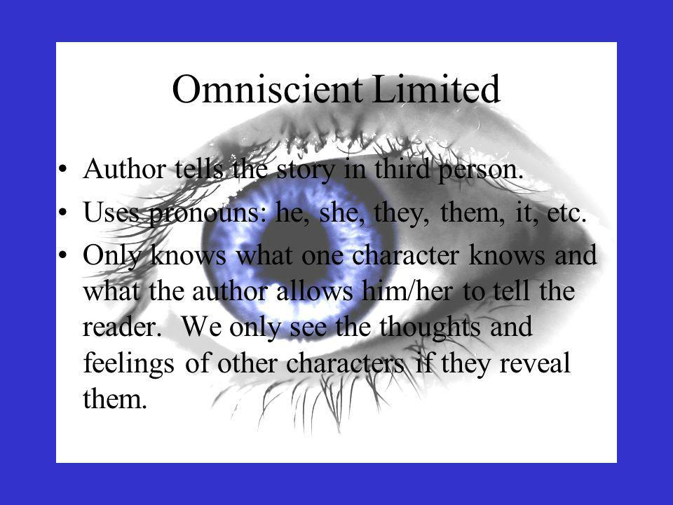 Omniscient Limited Author tells the story in third person.