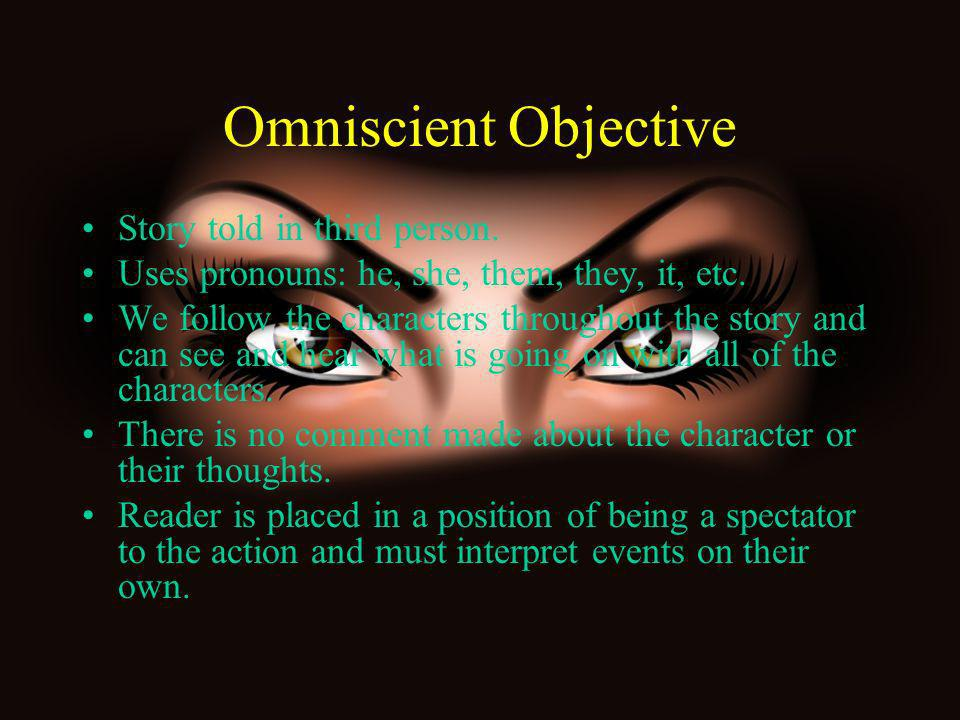 Omniscient Objective Story told in third person.
