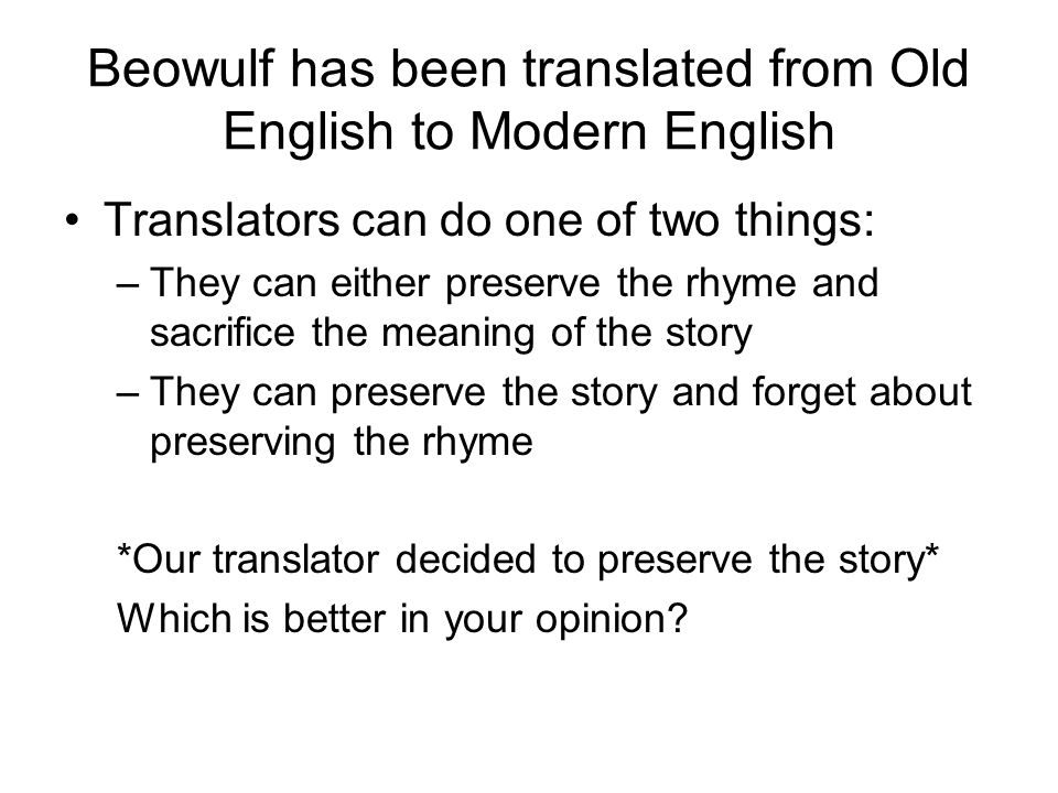 Beowulf has been translated from Old English to Modern English