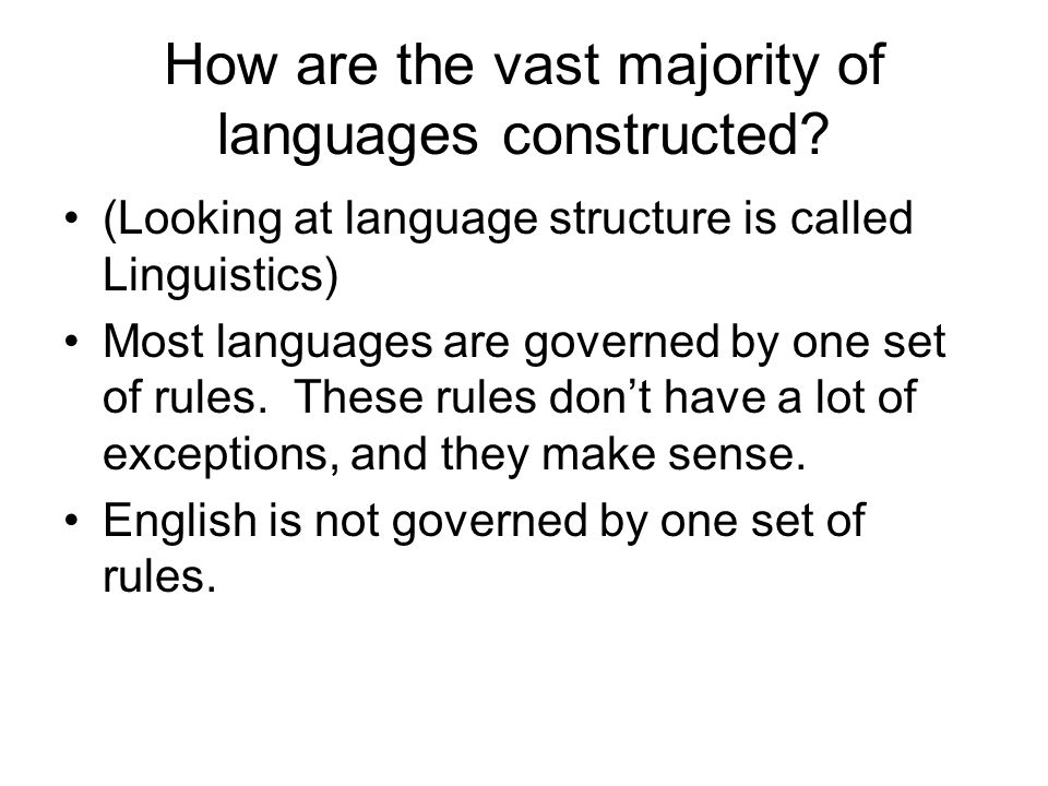How are the vast majority of languages constructed