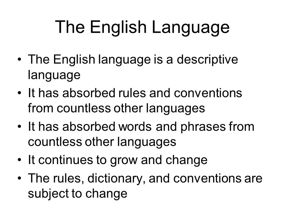 The English Language The English language is a descriptive language