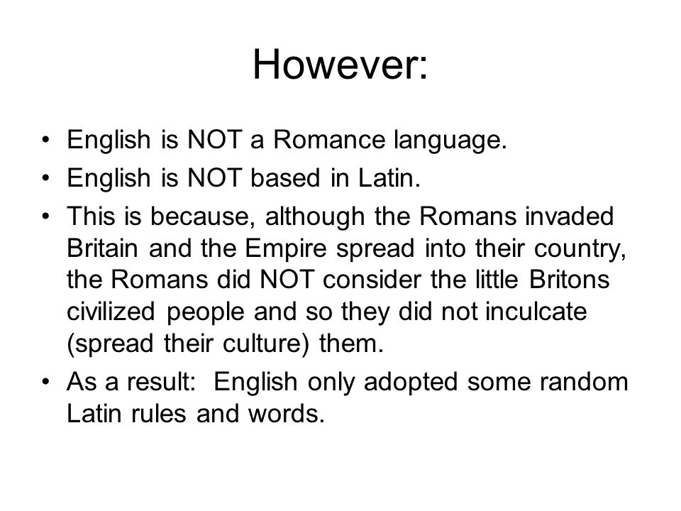 However: English is NOT a Romance language.
