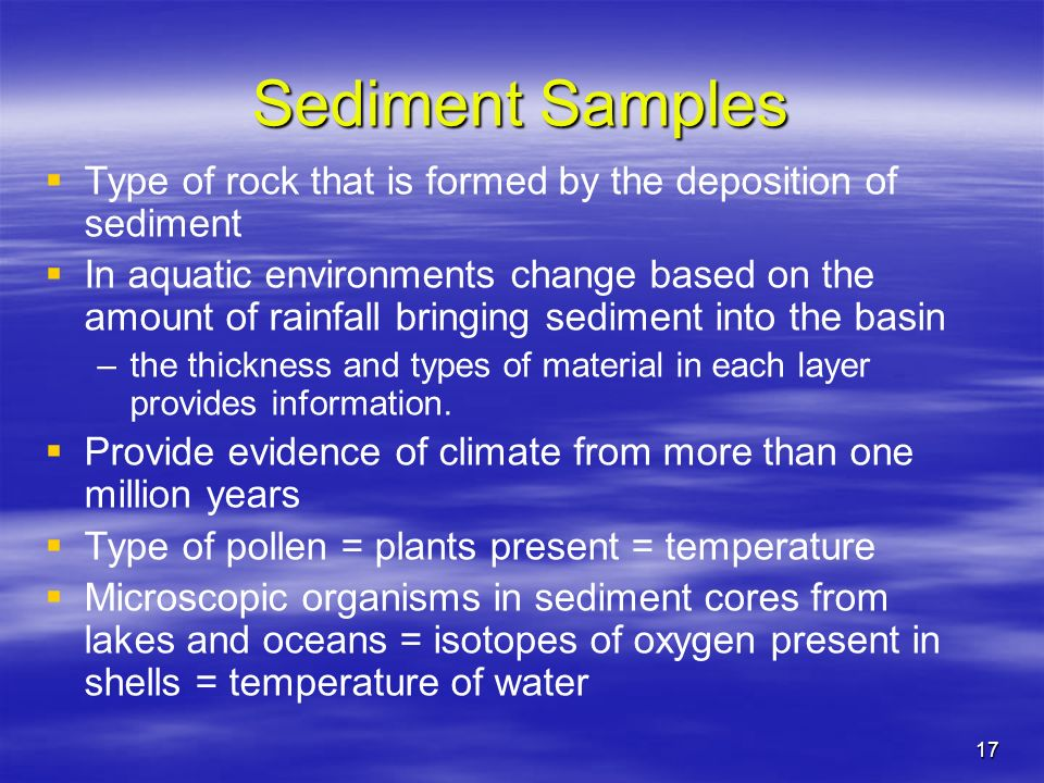 Sediment Samples Type of rock that is formed by the deposition of sediment.