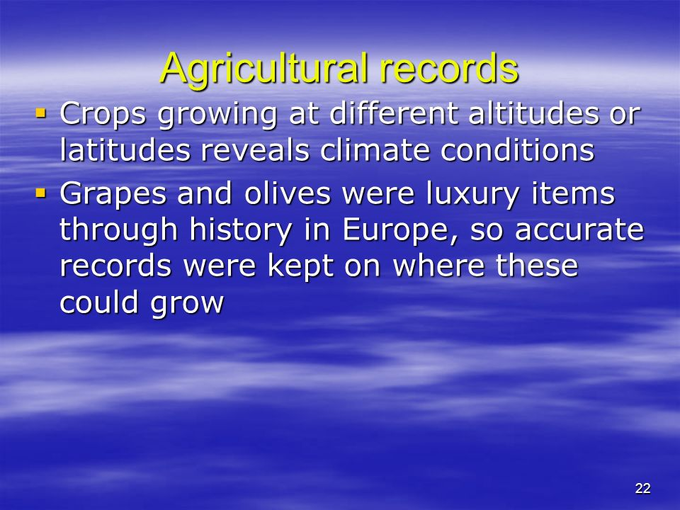 Agricultural records Crops growing at different altitudes or latitudes reveals climate conditions.