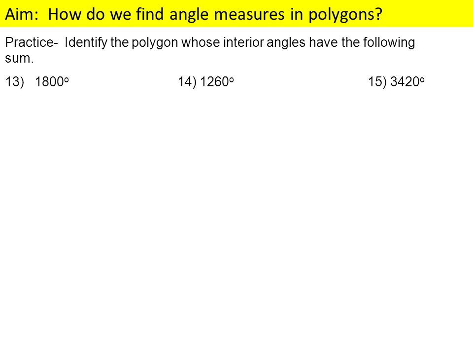Practice- Identify the polygon whose interior angles have the following sum.
