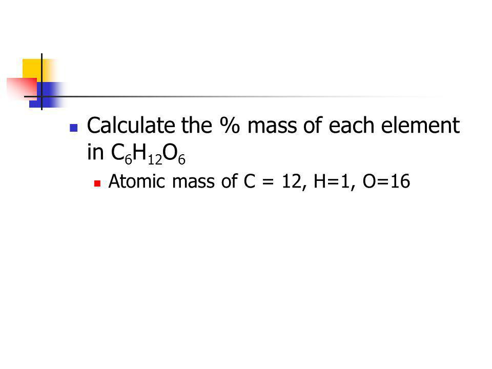 Calculate the % mass of each element in C6H12O6