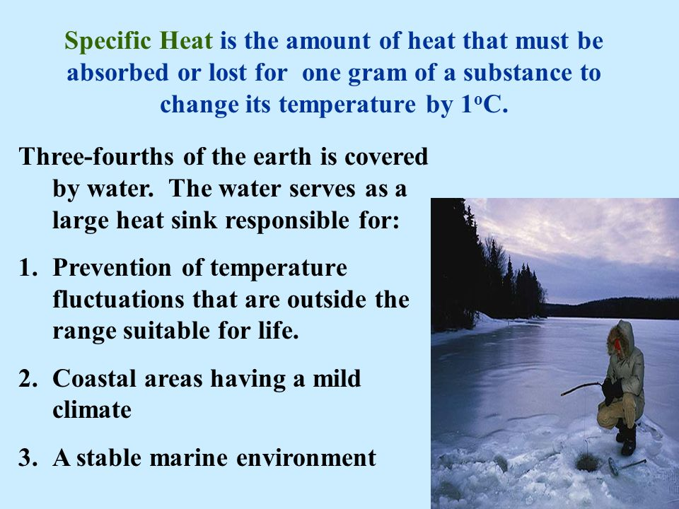Specific Heat is the amount of heat that must be absorbed or lost for one gram of a substance to change its temperature by 1oC.