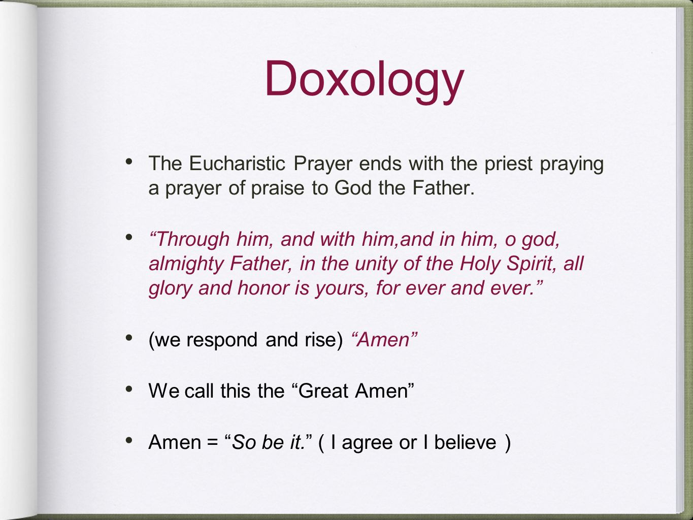 Doxology The Eucharistic Prayer ends with the priest praying a prayer of praise to God the Father.