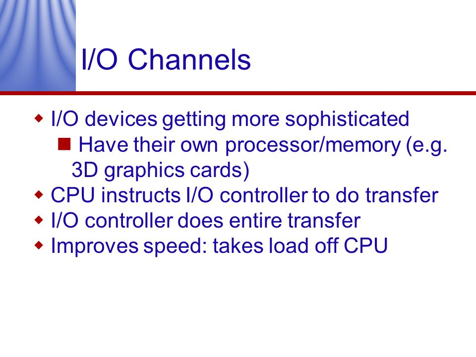 I/O Channels I/O devices getting more sophisticated