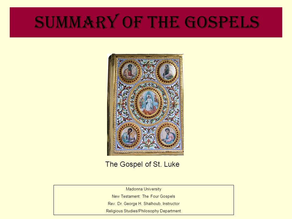Summary of the Gospels The Gospel of St. Luke Madonna University