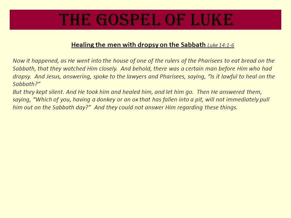 Healing the men with dropsy on the Sabbath Luke 14:1-6