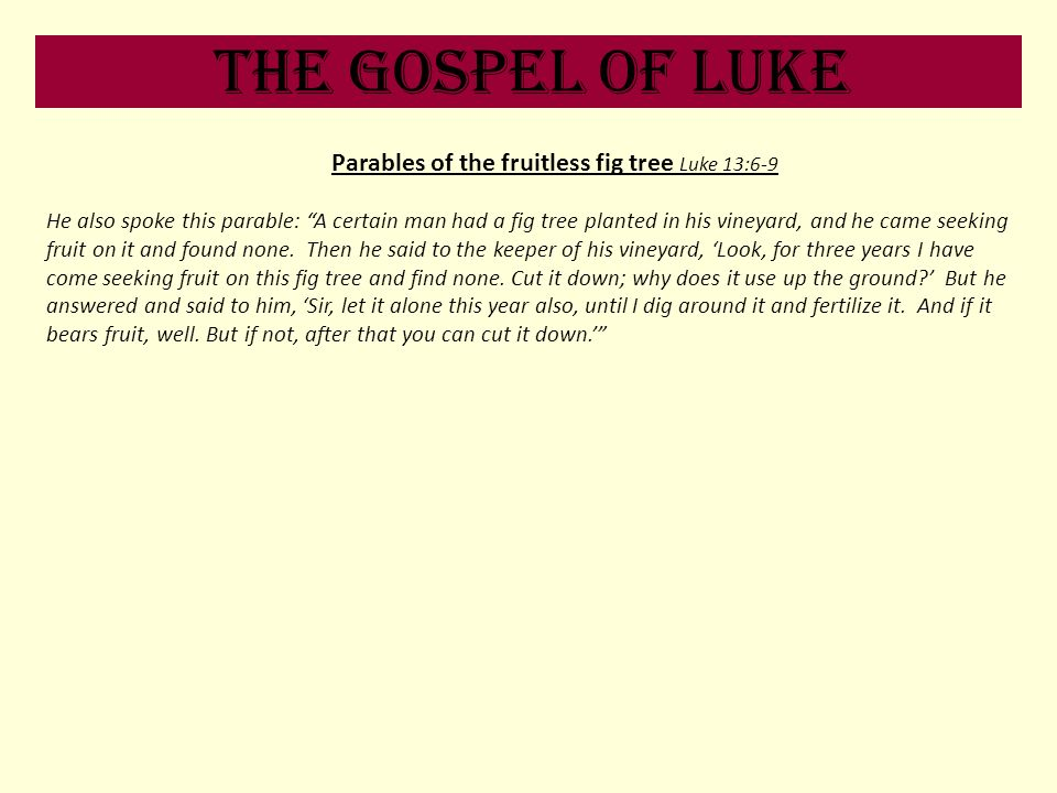 Parables of the fruitless fig tree Luke 13:6-9