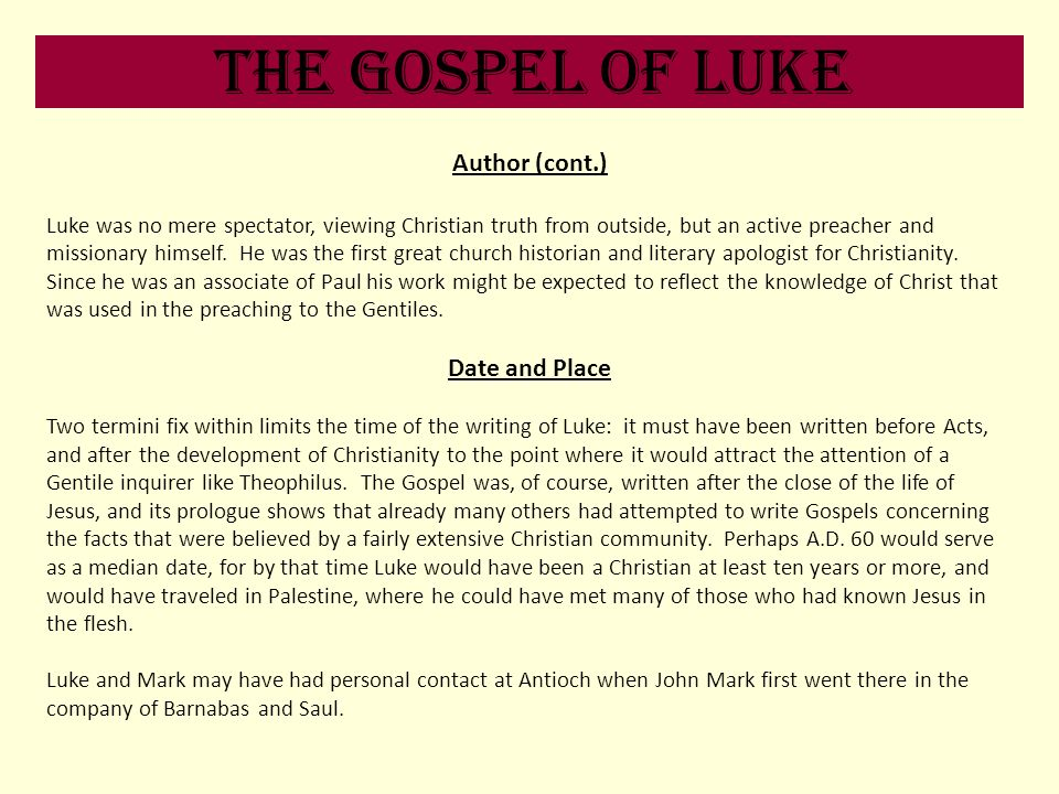 The Gospel of Luke Author (cont.) Date and Place
